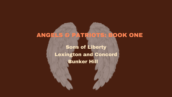 Angels & Patriots: Book One                        To Be Released Fall 2017!