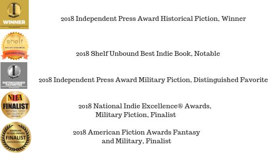 2018 Shelf Unbound Best Indie Book, Notable2018 Independent Press Award Historical Fiction, Winner2018 Independent Press Award Military Fiction, Distinguished Favorite