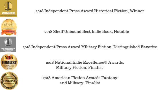 2018 Shelf Unbound Best Indie Book, Notable2018 Independent Press Award Historical Fiction, Winner2018 Independent Press Award Military Fiction, Distinguished Favorite